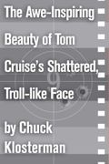 The Awe-Inspiring Beauty of Tom Cruise's Shattered, Troll-like Face